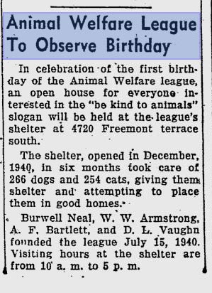 Animal Welfare League to Observe Birthday Newspaper Snippet, In Celebration of the first birthday of the Animal Welfare league an open house for everyone intersted in the be king to animals slogan will be held at the league's shelter at 4720 Freemont terrace south